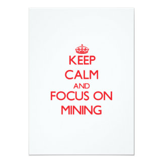 Keep Calm and focus on Mining 5x7 Paper Invitation Card