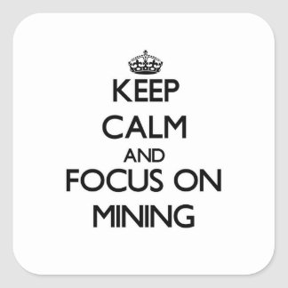 Keep Calm and focus on Mining Square Sticker