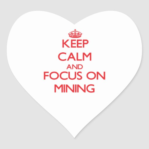 Keep Calm and focus on Mining Heart Sticker