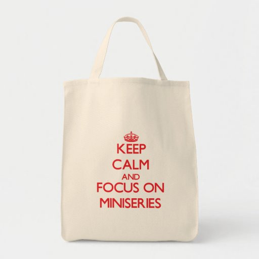 Keep Calm and focus on Miniseries Canvas Bags