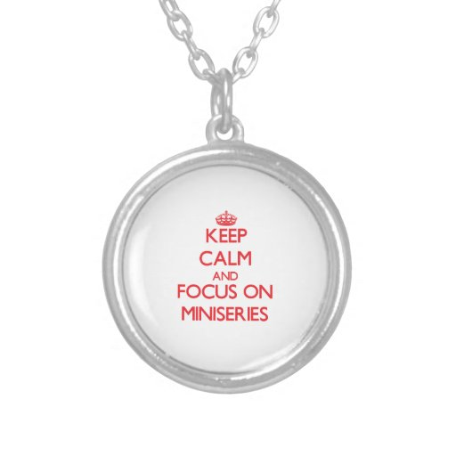 Keep Calm and focus on Miniseries Necklace
