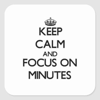 Keep Calm and focus on Minutes Square Stickers