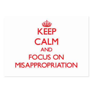 Keep Calm and focus on Misappropriation Business Card