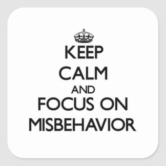 Keep Calm and focus on Misbehavior Square Sticker