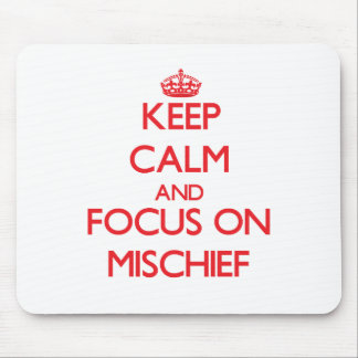 Keep Calm and focus on Mischief Mouse Pads