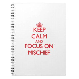 Keep Calm and focus on Mischief Note Book