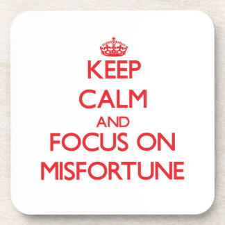 Keep Calm and focus on Misfortune Beverage Coaster