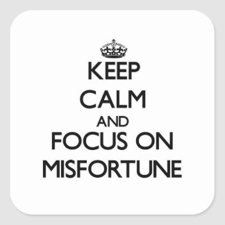 Keep Calm and focus on Misfortune Square Sticker