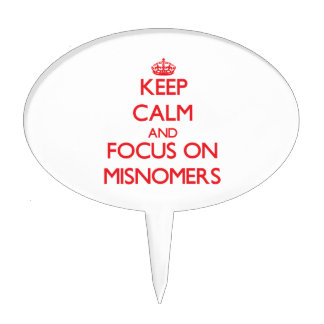 Keep Calm and focus on Misnomers Cake Topper