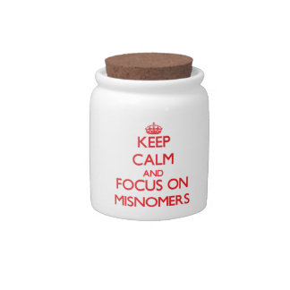 Keep Calm and focus on Misnomers Candy Jars