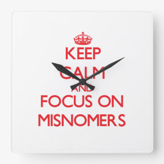Keep Calm and focus on Misnomers Square Wall Clock