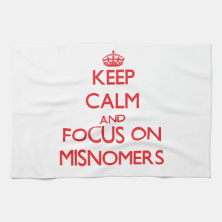 Keep Calm and focus on Misnomers Towel