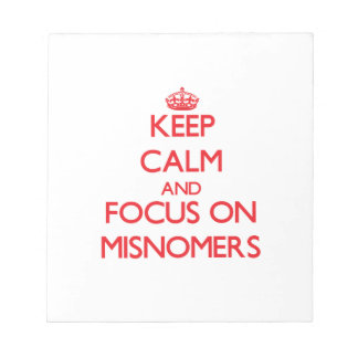 Keep Calm and focus on Misnomers Note Pads