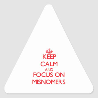 Keep Calm and focus on Misnomers Triangle Stickers
