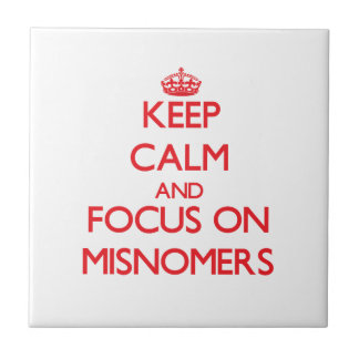 Keep Calm and focus on Misnomers Ceramic Tiles