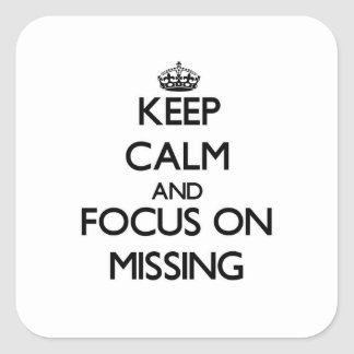 Keep Calm and focus on Missing Square Stickers
