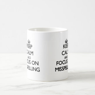 Keep Calm and focus on Misspelling Classic White Coffee Mug