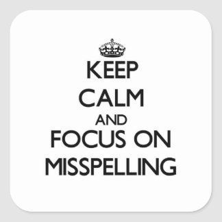 Keep Calm and focus on Misspelling Square Sticker