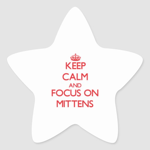 Keep Calm and focus on Mittens Stickers