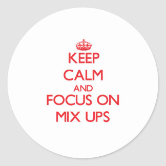 Keep Calm and focus on Mix Ups Stickers