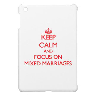 Keep Calm and focus on Mixed Marriages iPad Mini Case