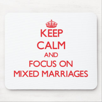 Keep Calm and focus on Mixed Marriages Mousepads