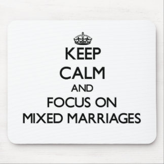 Keep Calm and focus on Mixed Marriages Mousepad