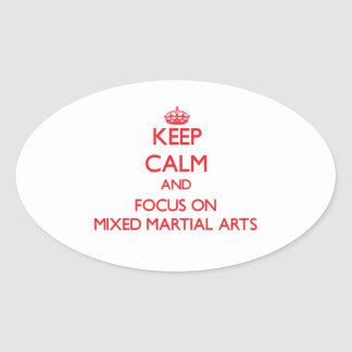 Keep Calm and focus on Mixed Martial Arts Oval Stickers