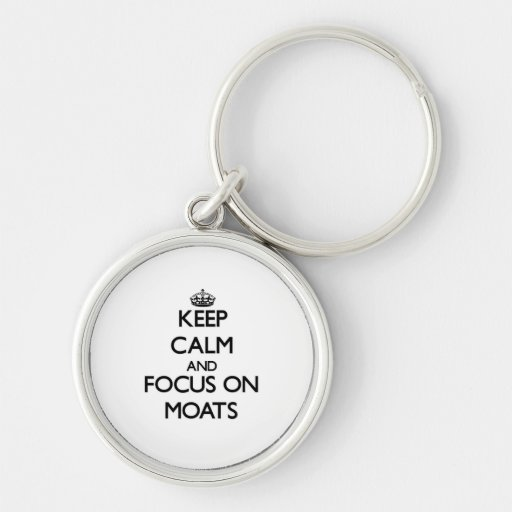 Keep Calm and focus on Moats Keychains