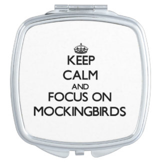 Keep Calm and focus on Mockingbirds Mirror For Makeup