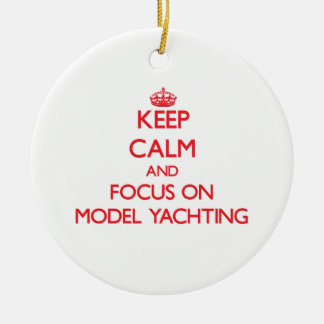 Keep calm and focus on Model Yachting Christmas Ornament