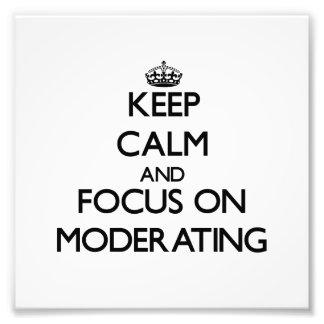 Keep Calm and focus on Moderating Photo