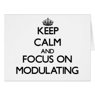 Keep Calm and focus on Modulating Greeting Card