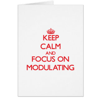 Keep Calm and focus on Modulating Cards
