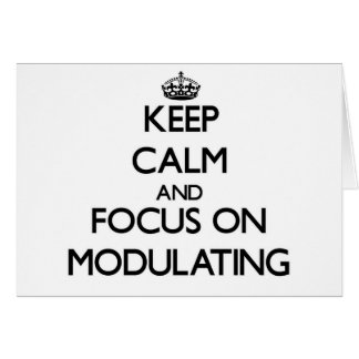 Keep Calm and focus on Modulating Card