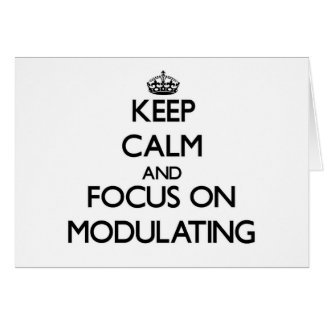 Keep Calm and focus on Modulating Greeting Cards