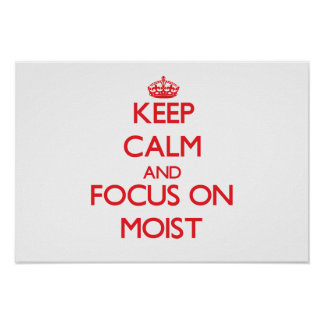 Keep Calm and focus on Moist Print