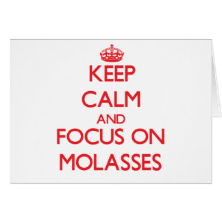 Keep Calm and focus on Molasses Greeting Card