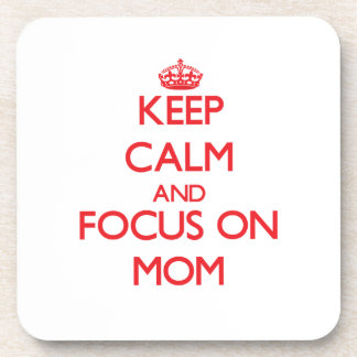 Keep Calm and focus on Mom Beverage Coaster