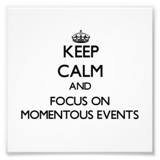 Keep Calm and focus on Momentous Events Photographic Print