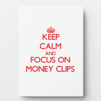 Keep Calm and focus on Money Clips Photo Plaque