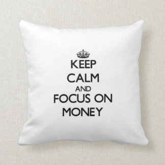 Keep Calm and focus on Money Throw Pillow