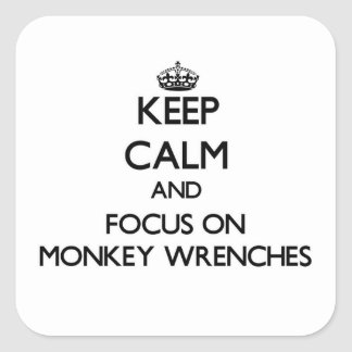 Keep Calm and focus on Monkey Wrenches Square Sticker