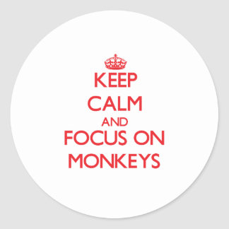 Keep Calm and focus on Monkeys Round Stickers
