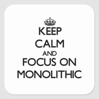 Keep Calm and focus on Monolithic Square Sticker