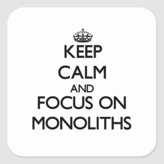 Keep Calm and focus on Monoliths Square Sticker