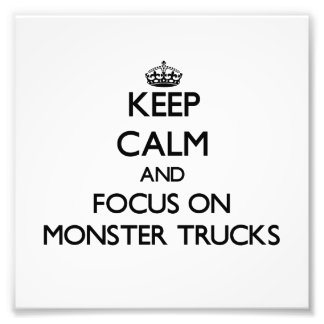 Keep Calm and focus on Monster Trucks Photograph