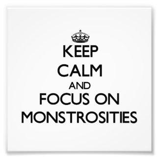Keep Calm and focus on Monstrosities Art Photo