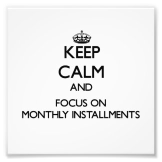 Keep Calm and focus on Monthly Installments Photo Print