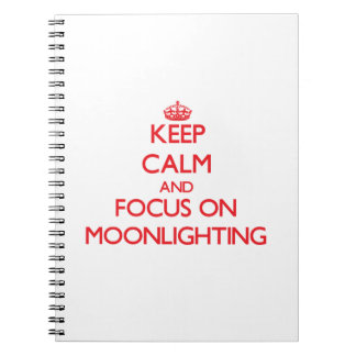 Keep Calm and focus on Moonlighting Notebooks